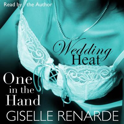 Wedding Heat: One in the Hand Audiobook, by Giselle Renarde