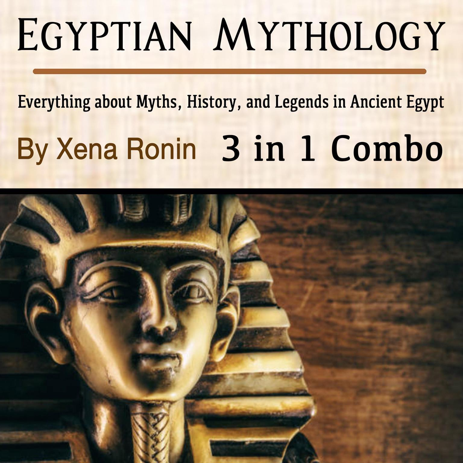 Egyptian Mythology: Everything about Myths, History, and Legends in Ancient Egypt (3 in 1 Combo) Audiobook, by Xena Ronin