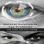 Natural Solution to Eye Problems: The Care for Eye Vision