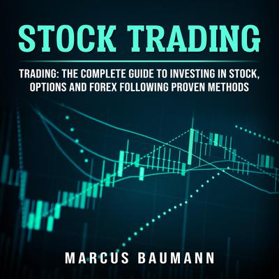 Stock Trading: Trading: The Complete Guide To Investing In Stocks, Options And Forex Following Proven Methods (4 books in 1) Audiobook, by Marcus Baumann