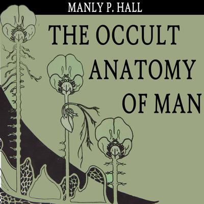 The Occult Anatomy of Man Audiobook, by Manly P. Hall