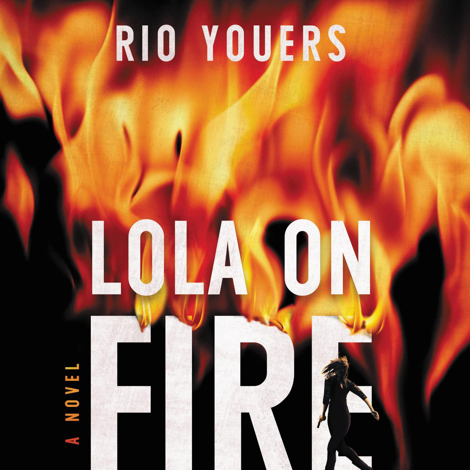 Lola on Fire: A Novel Audiobook, by Rio Youers