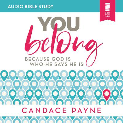 You Belong: Audio Bible Studies: Because God Is Who He Says He Is Audiobook, by Candace Payne