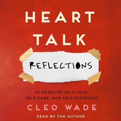 Heart Talk: Reflections: 52 Weeks of Self-Love, Self-Care, and Self-Discovery Audiobook, by Cleo Wade