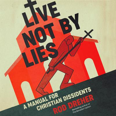 Live Not by Lies: A Manual for Christian Dissidents Audiobook, by