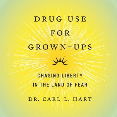 Drug Use for Grown-Ups: Chasing Liberty in the Land of Fear Audiobook, by