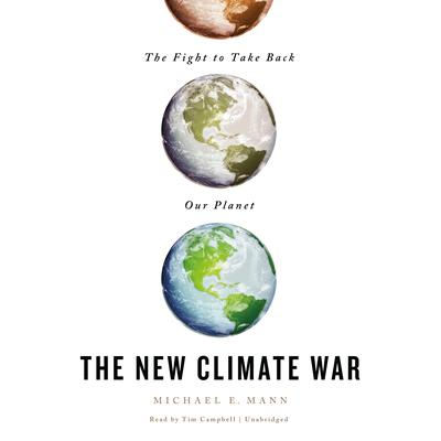 The New Climate War: The Fight to Take Back Our Planet Audiobook, by Michael E. Mann