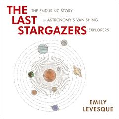 The Last Stargazers: The Enduring Story of Astronomys Vanishing Explorers Audiobook, by