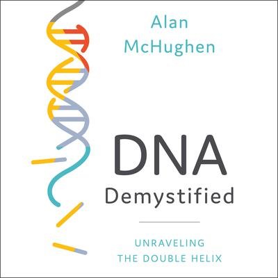 DNA Demystified: Unravelling the Double Helix Audiobook, by Alan McHughen