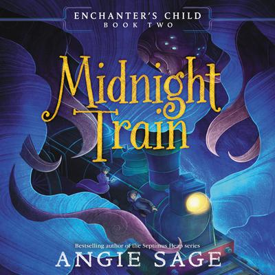 Enchanters Child, Book Two: Midnight Train Audiobook, by Angie Sage