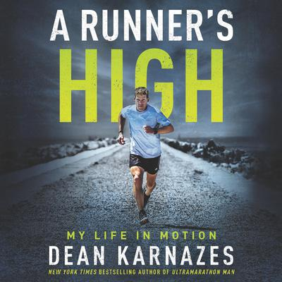 A Runner's High: My Life in Motion Audiobook, by Dean Karnazes