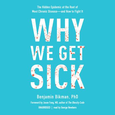 Why We Get Sick: The Hidden Epidemic at the Root of Most Chronic Disease—and How to Fight It Audiobook, by