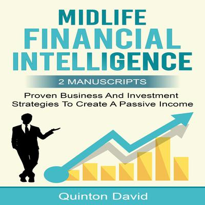 Midlife Financial Intelligence: Proven Business And Investment Strategies to Create Passive Income (2 Manuscripts) Audiobook, by Quinton David