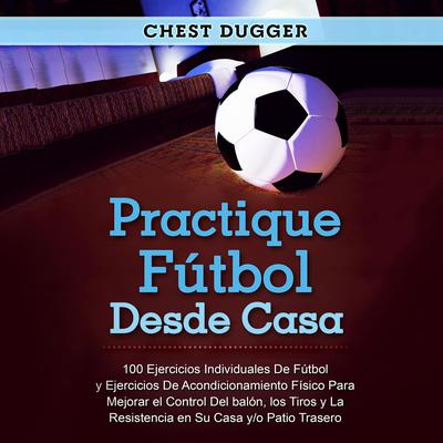 Practique fútbol desde casa Audiobook, by Chest Dugger