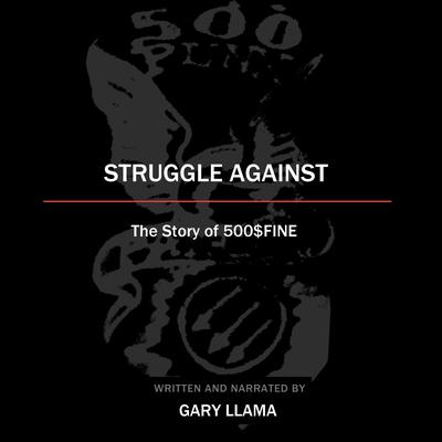 Struggle Against: The Story of 500$Fine Audiobook, by Gary Llama