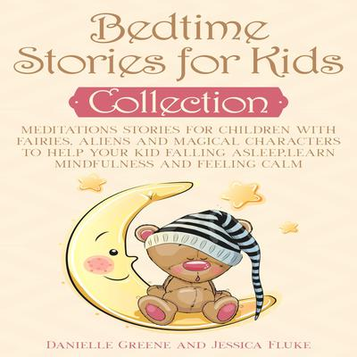 Bedtime Stories for Kids Collection: Meditations Stories for Children with Fairies, Aliens and Magical Characters to Help Your kid Falling Asleep, Learn Mindfulness and Feeling Calm Audiobook, by Danielle Greene