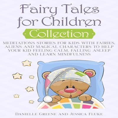 Fairy Tales for Children Collection: Meditations Stories for Kids with Fairies, Aliens and Magical Characters to Help Your Kid Feeling Calm, Falling Asleep and Learn Mindfulness Audiobook, by Danielle Greene
