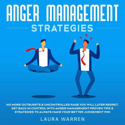 Anger Management Strategies No More Outbursts & Uncontrolled Rage You Will Later Regret. Get Back in Control with Anger Management Proven Tips & Strategies to Always Make Your Better Judgement Win Audiobook, by Roger C. Brink