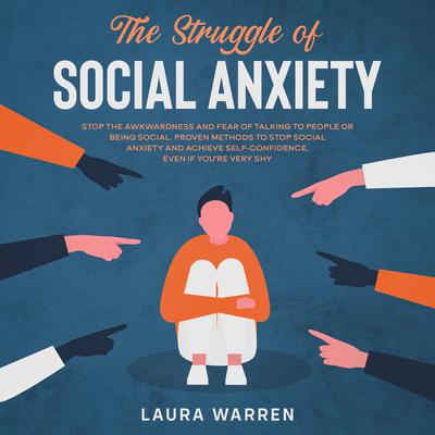 The Struggle of Social Anxiety Stop The Awkwardness and Fear of Talking to People or Being Social. Proven Methods to Stop Social Anxiety and Achieve Self-Confidence, Even if Youre Very Shy Audiobook, by Roger C. Brink
