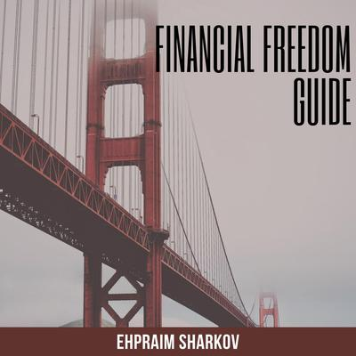 Financial Freedom Guide Audiobook, by Ehpraim Sharkov