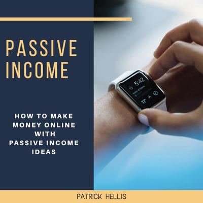 Passive Income  Audiobook, by Patrick Hellis