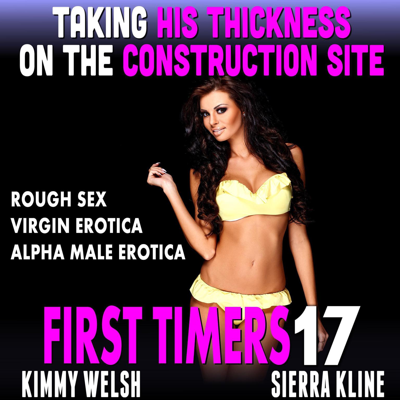 Taking His Thickness on the Construction Site: First Timers 17 (Rough Sex Virgin Erotica Alpha Male Erotica) Audiobook, by Kimmy Welsh