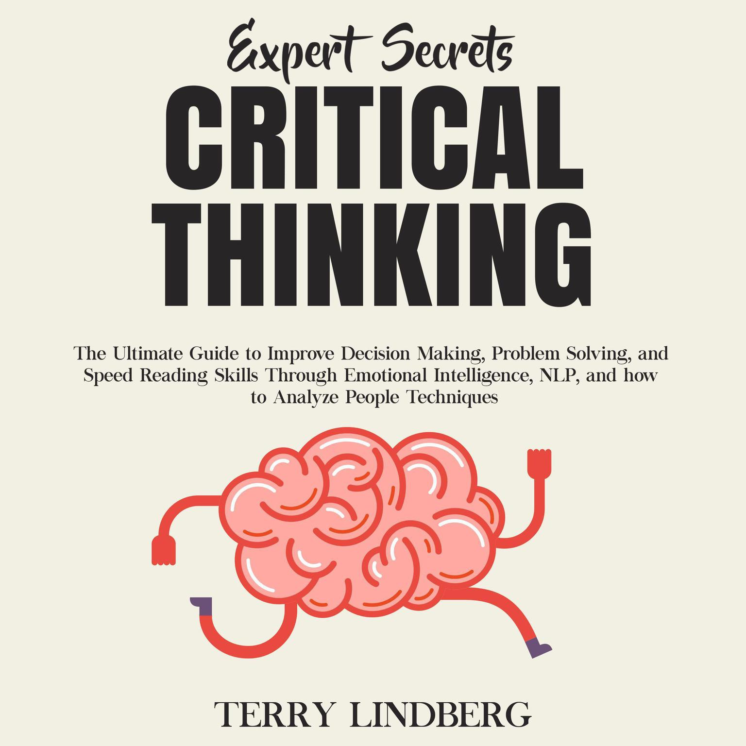 Printable Expert Secrets—Critical Thinking: The Ultimate Guide to Improve Decision Making, Problem Solving, and Speed Reading Skills Through Emotional Intelligence, NLP, and How to Analyze People Techniques. Audiobook Cover Art