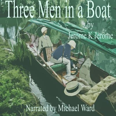 Three Men in a Boat Audiobook, by Jerome K. Jerome