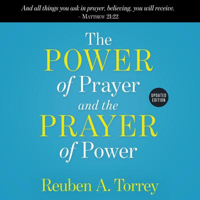 The Power of Prayer and the Prayer of Power Audiobook, by Reuben A. Torrey