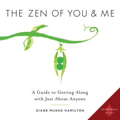 The Zen of You and Me: A Guide to Getting Along with Just About Anyone Audiobook, by Diane Musho Hamilton