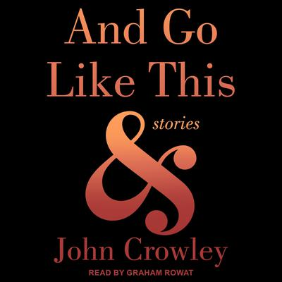 And Go Like This: Stories Audiobook, by John Crowley
