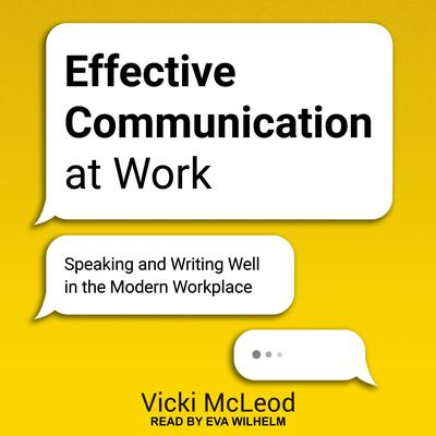 Effective Communication at Work: Speaking and Writing Well in the Modern Workplace Audiobook, by Vicki McLeod