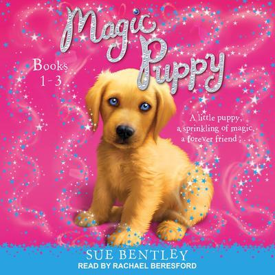 Magic Puppy: Book 1-3 Audiobook, by Sue Bentley