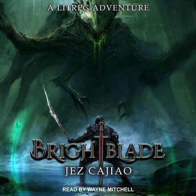 Brightblade: A LitRPG Adventure Audiobook, by Jez Cajiao