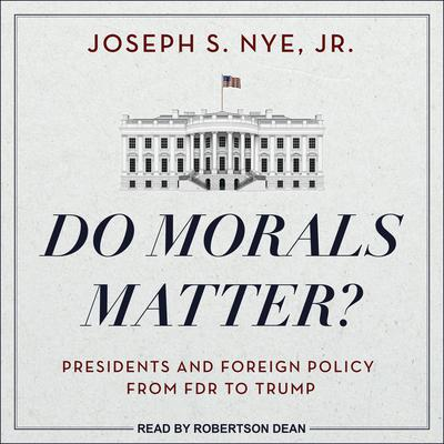 Do Morals Matter?: Presidents and Foreign Policy from FDR to Trump Audiobook, by Joseph S. Nye