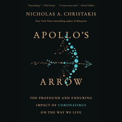 Apollos Arrow: The Profound and Enduring Impact of Coronavirus on the Way We Live Audiobook, by