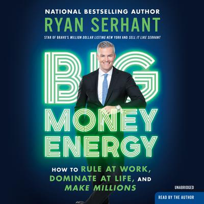 Big Money Energy: How to Rule at Work, Dominate at Life, and Make Millions Audiobook, by