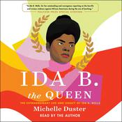 Ida B. the Queen: The Extraordinary Life and Legacy of Ida B. Wells Audiobook, by Michelle Duster