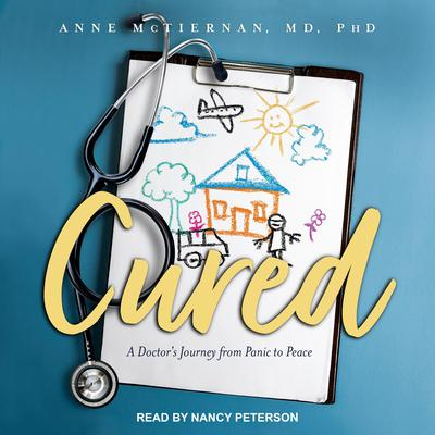 Cured: A Doctors Journey from Panic to Peace Audiobook, by Anne McTiernan
