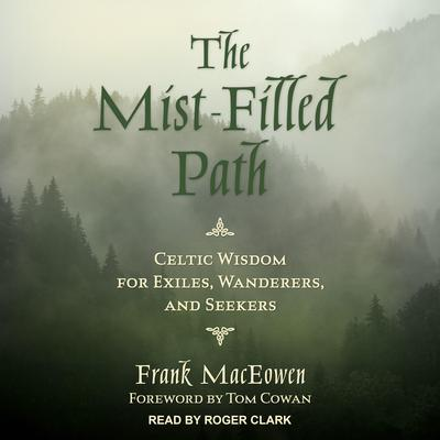 The Mist-Filled Path: Celtic Wisdom for Exiles, Wanderers, and Seekers Audiobook, by
