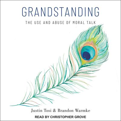 Grandstanding: The Use and Abuse of Moral Talk Audiobook, by