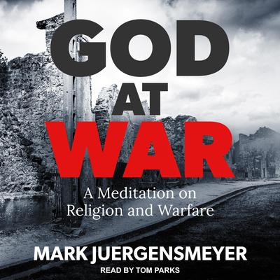 God at War: A Meditation on Religion and Warfare Audiobook, by Mark Juergensmeyer