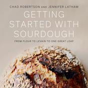 Getting Started with Sourdough: From Flour to Levain to One Great Loaf Audiobook, by Chad Robertson