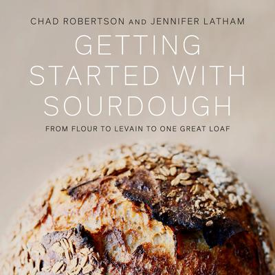 Getting Started with Sourdough: From Flour to Levain to One Great Loaf Audiobook, by