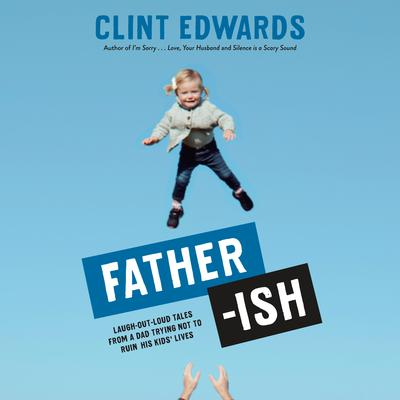 Father-ish: Laugh-Out-Loud Tales From a Dad Trying Not to Ruin His Kids Lives Audiobook, by Clint Edwards