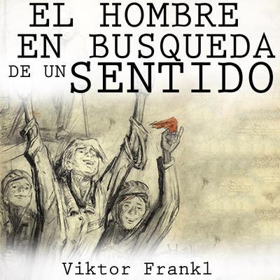 Hombre en busca de sentido (Spanish Edition) Audiobook, by Viktor E. Frankl