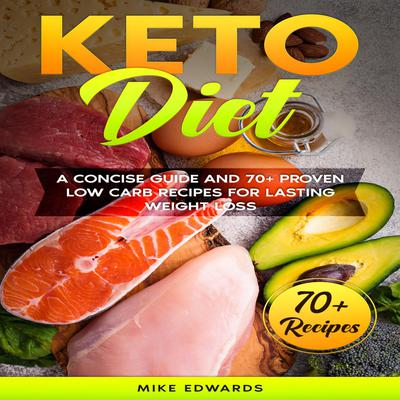 Keto Diet: A Concise Guide and 70+ Proven Low Carb Recipes for Lasting Weight Loss Audiobook, by Mike Edwards