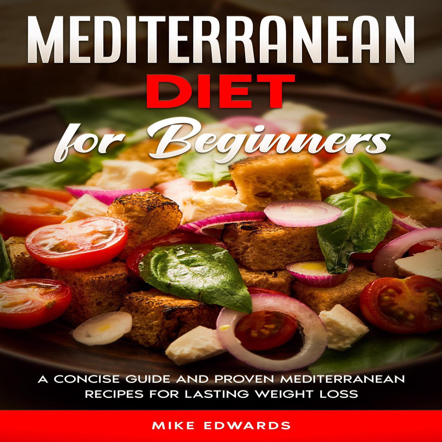 Mediterranean Diet for Beginners: A Concise Guide and Proven Mediterranean Recipes for Lasting Weight Loss Audiobook, by Mike Edwards