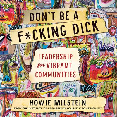 Dont Be a F*cking Dick Audiobook, by Howie Milstein