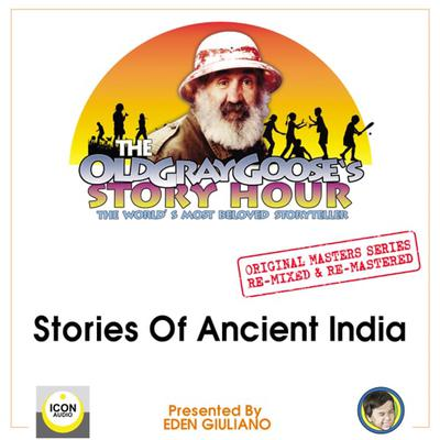 The Old Gray Gooses Story Hour, The Worlds Most Beloved Storyteller; Original Masters Series Re-mixed and Re-mastered; Stories of Ancient India Audiobook, by The Old Gray Goose and Eden Giuliano